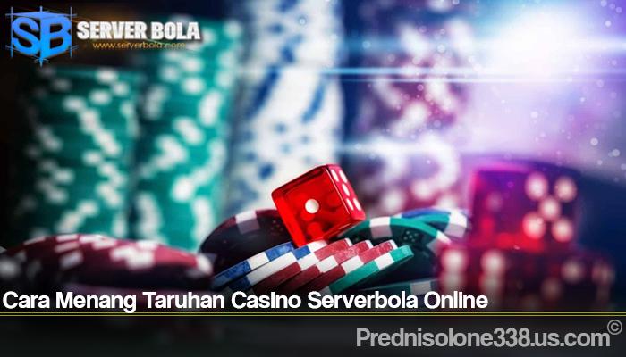 Cara Menang Taruhan Casino Serverbola Online