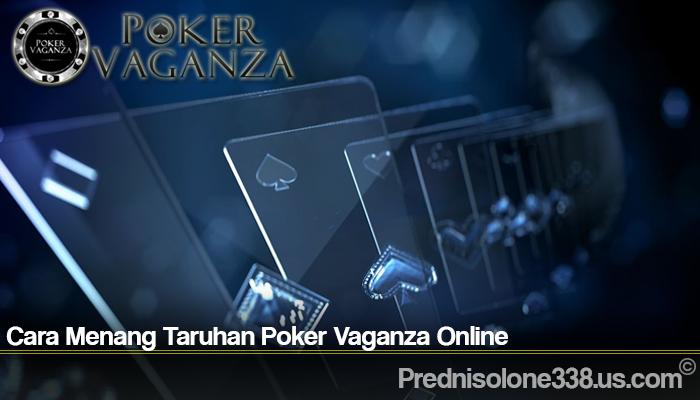 Cara Menang Taruhan Poker Vaganza Online