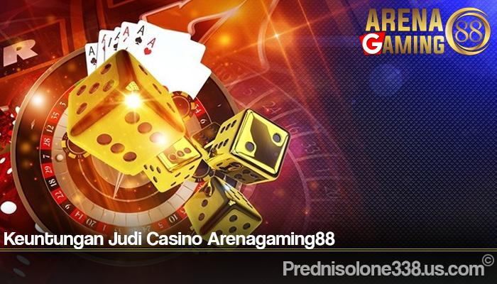Keuntungan Judi Casino Arenagaming88