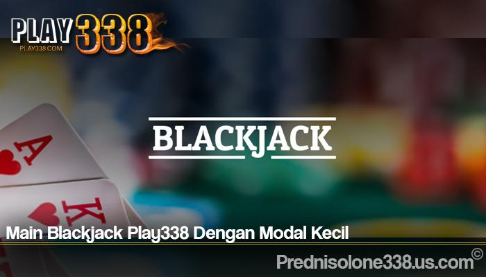 Main Blackjack Play338 Dengan Modal Kecil