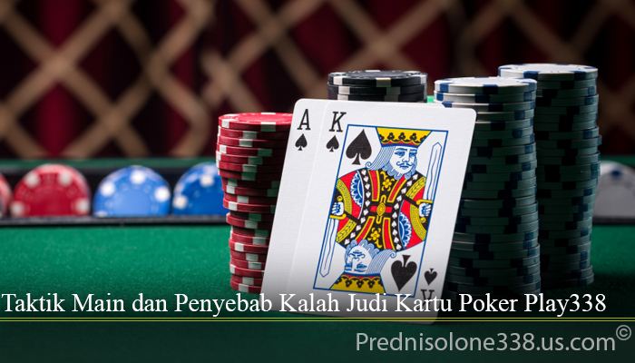 Taktik Main dan Penyebab Kalah Judi Kartu Poker Play338