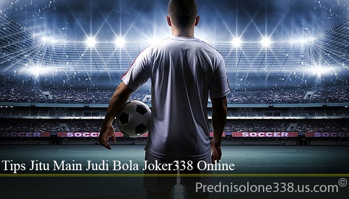 Tips Jitu Main Judi Bola Joker338 Online