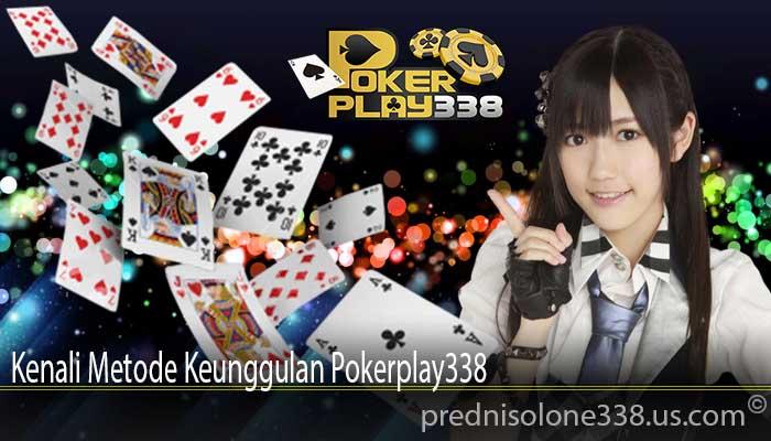 Kenali Metode Keunggulan Pokerplay338