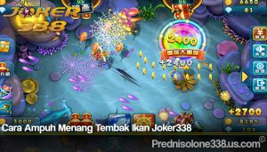 Cara Ampuh Menang Tembak Ikan Joker338