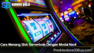 Cara Menang Slot Serverbola Dengan Modal Kecil
