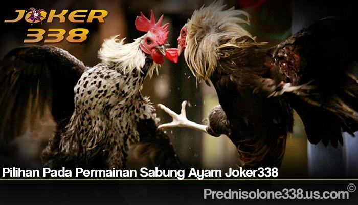 Pilihan Pada Permainan Sabung Ayam Joker338