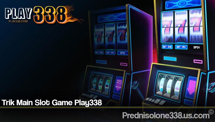 Trik Main Slot Game Play338