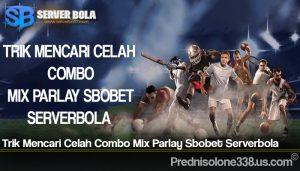 Trik Mencari Celah Combo Mix Parlay Sbobet Serverbola