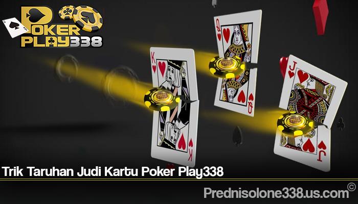Trik Taruhan Judi Kartu Poker Play338