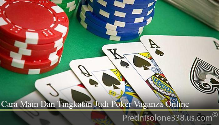 Cara Main Dan Tingkatan Judi Poker Vaganza Online