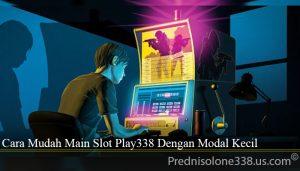 Cara Mudah Main Slot Play338 Dengan Modal Kecil