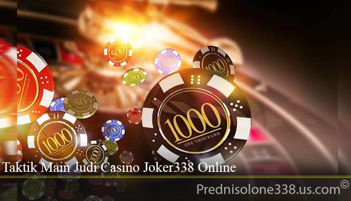 Taktik Main Judi Casino Joker338 Online