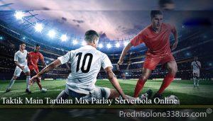 Taktik Main Taruhan Mix Parlay Serverbola Online