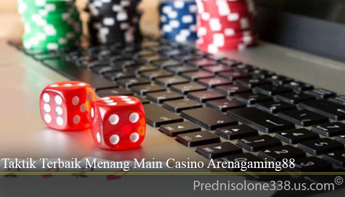 Taktik Terbaik Menang Main Casino Arenagaming88