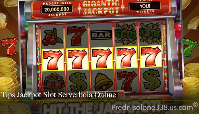 Tips Jackpot Slot Serverbola Online