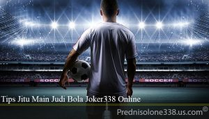 Tips Jitu Main Judi Bola Joker338 Online