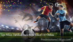 Tips Main Taruhan Judi Bola Joker338 Online