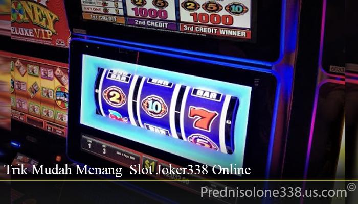 Trik Mudah Menang Slot Joker338 Online