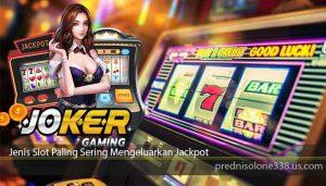 Jenis Slot Paling Sering Mengeluarkan Jackpot